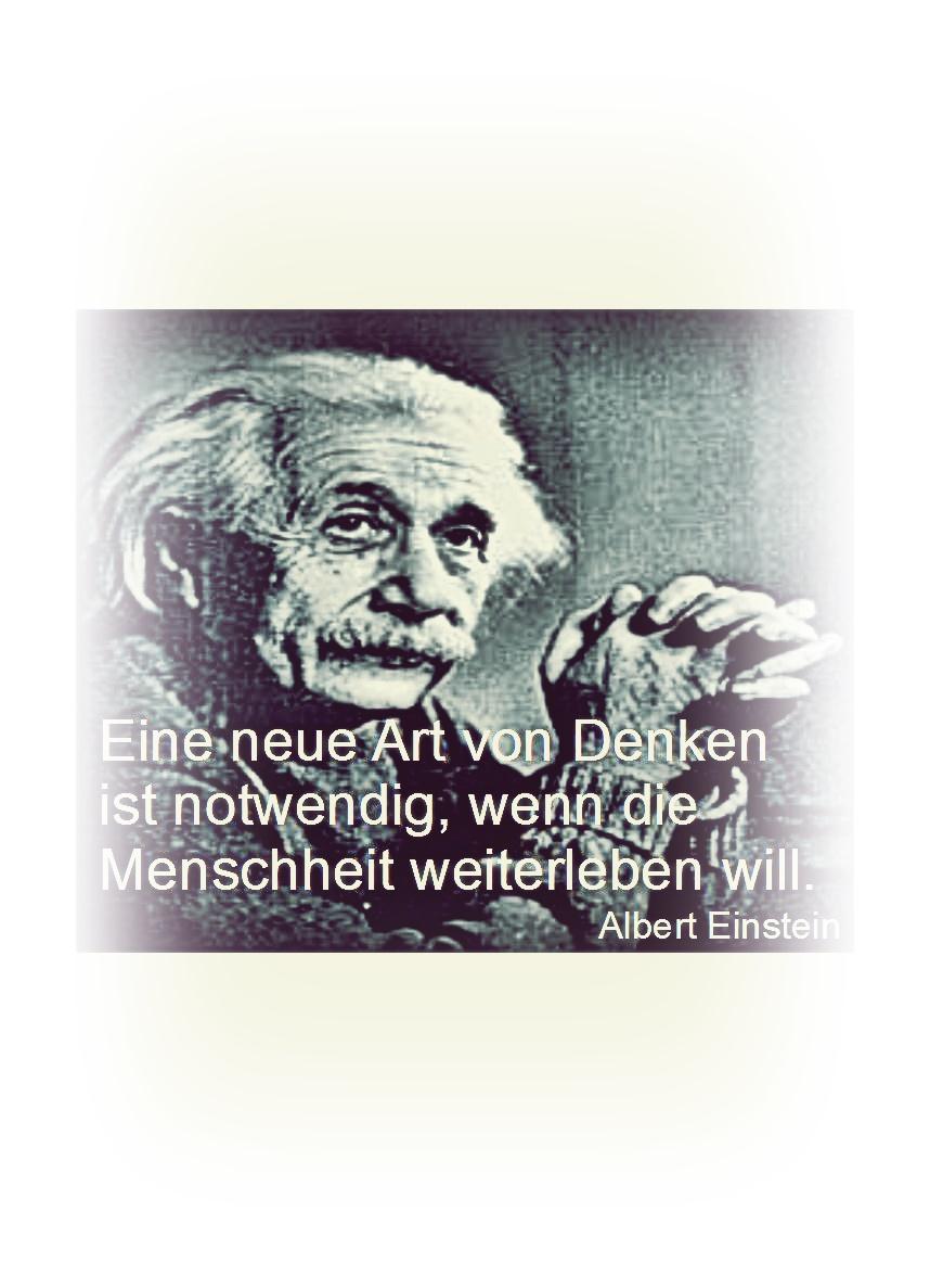 Eine neue Art von Denken ist notwendig, wenn die Menschheit weiterleben will.